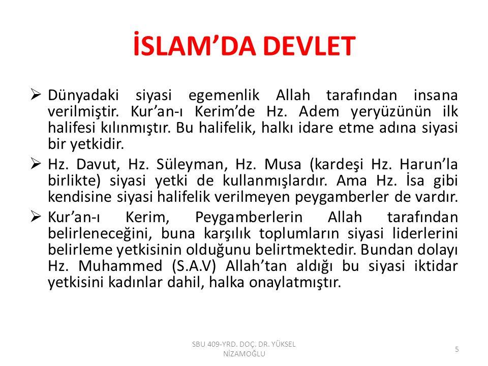 İSLAM'DA DEVLET  Dünyadaki siyasi egemenlik Allah tarafından insana verilmiştir. Kur'an-ı Kerim'de Hz. Adem yeryüzünün ilk halifesi kılınmıştır. Bu h
