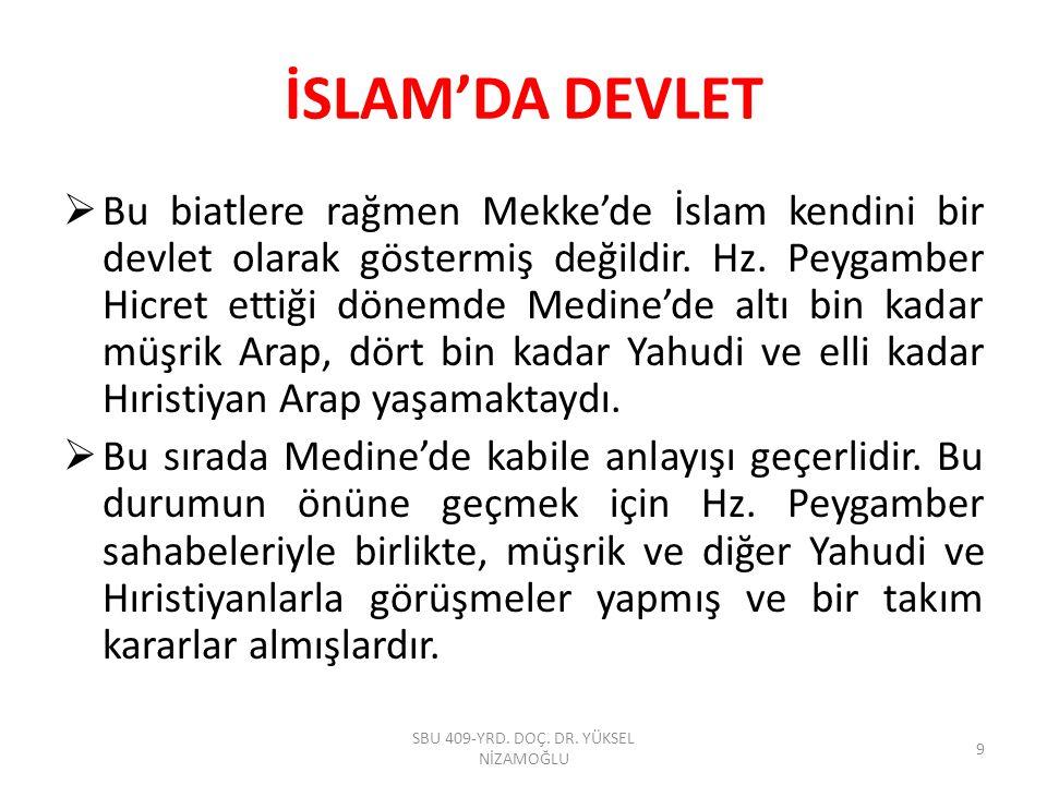 İSLAM'DA DEVLET  Bu biatlere rağmen Mekke'de İslam kendini bir devlet olarak göstermiş değildir. Hz. Peygamber Hicret ettiği dönemde Medine'de altı b