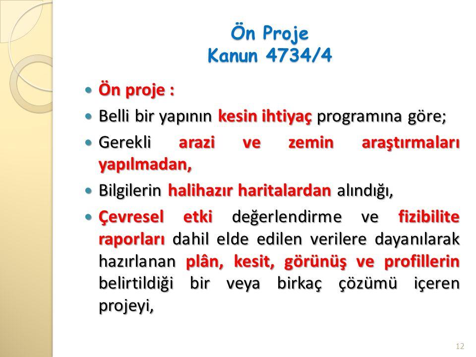 Ön Proje Kanun 4734/4 Ön proje : Ön proje : Belli bir yapının kesin ihtiyaç programına göre; Belli bir yapının kesin ihtiyaç programına göre; Gerekli