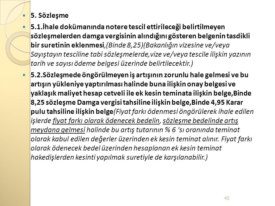 5. Sözleşme 5.1.İhale dokümanında notere tescil ettirileceği belirtilmeyen sözleşmelerden damga vergisinin alındığını gösteren belgenin tasdikli bir s