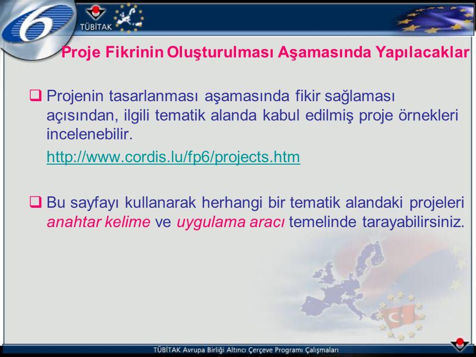  Projenin tasarlanması aşamasında fikir sağlaması açısından, ilgili tematik alanda kabul edilmiş proje örnekleri incelenebilir. http://www.cordis.lu/