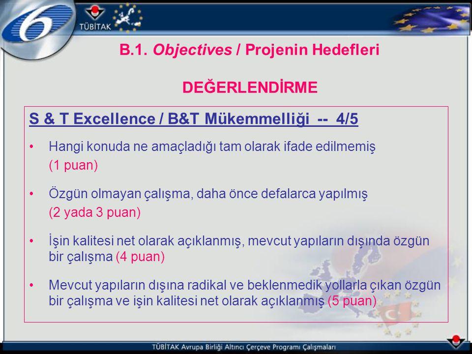 B.1. Objectives / Projenin Hedefleri DEĞERLENDİRME S & T Excellence / B&T Mükemmelliği -- 4/5 Hangi konuda ne amaçladığı tam olarak ifade edilmemiş (1