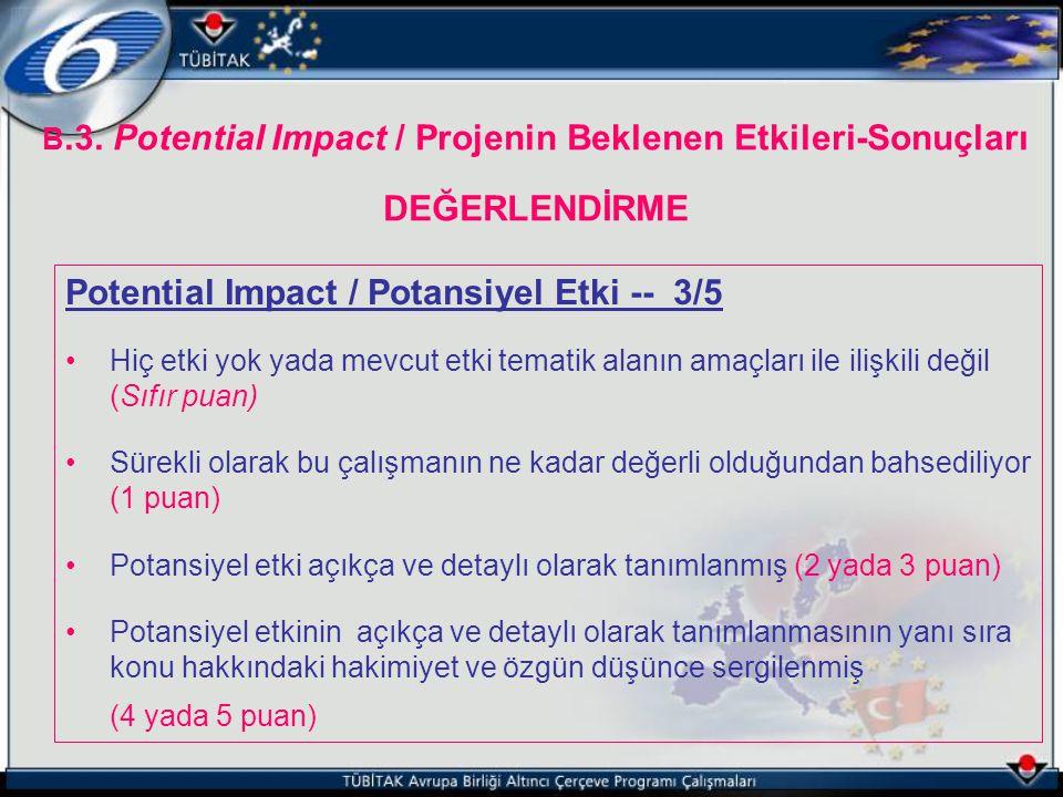 B.3. Potential Impact / Projenin Beklenen Etkileri-Sonuçları DEĞERLENDİRME Potential Impact / Potansiyel Etki -- 3/5 Hiç etki yok yada mevcut etki tem