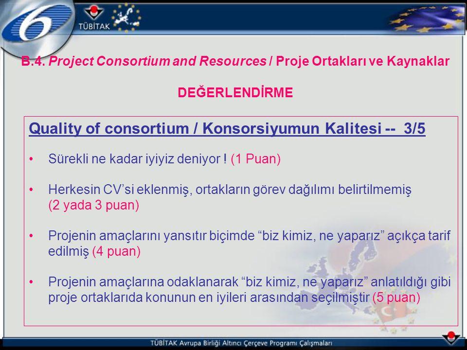 B.4. Project Consortium and Resources / Proje Ortakları ve Kaynaklar DEĞERLENDİRME Quality of consortium / Konsorsiyumun Kalitesi -- 3/5 Sürekli ne ka
