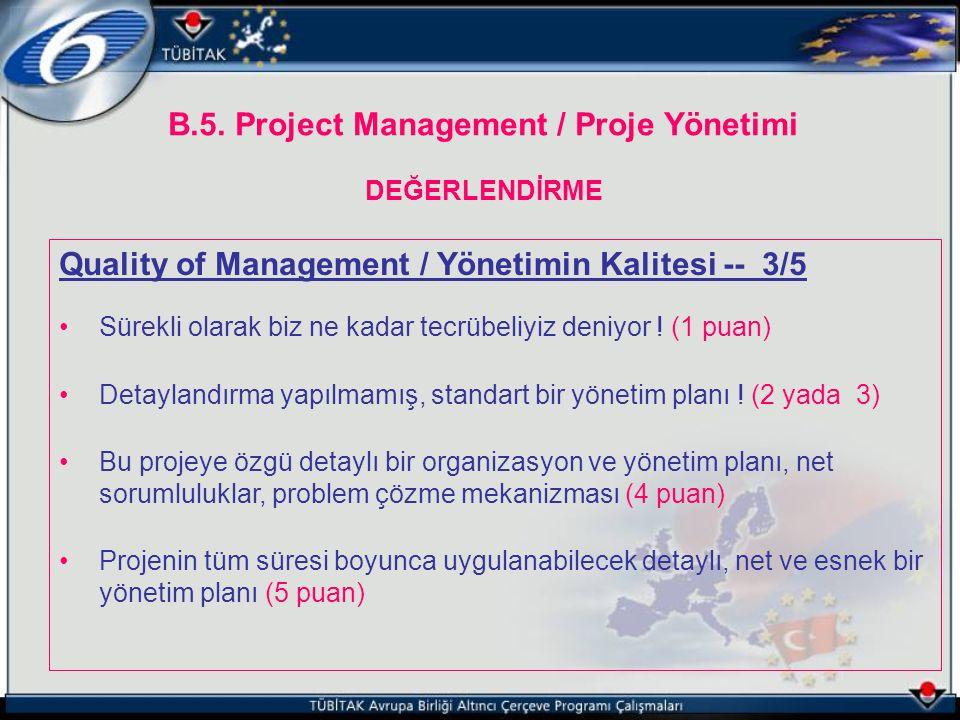 B.5. Project Management / Proje Yönetimi DEĞERLENDİRME Quality of Management / Yönetimin Kalitesi -- 3/5 Sürekli olarak biz ne kadar tecrübeliyiz deni
