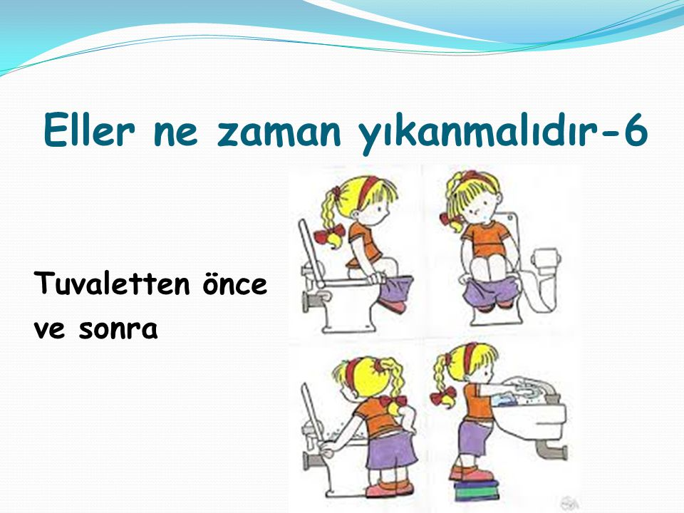 Eller ne zaman yıkanmalıdır-6 Tuvaletten önce ve sonra