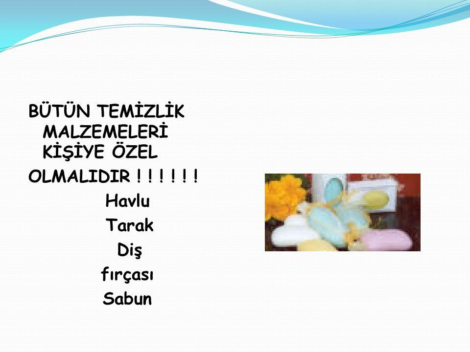 BÜTÜN TEMİZLİK MALZEMELERİ KİŞİYE ÖZEL OLMALIDIR ! ! ! ! ! ! Havlu Tarak Diş fırçası Sabun