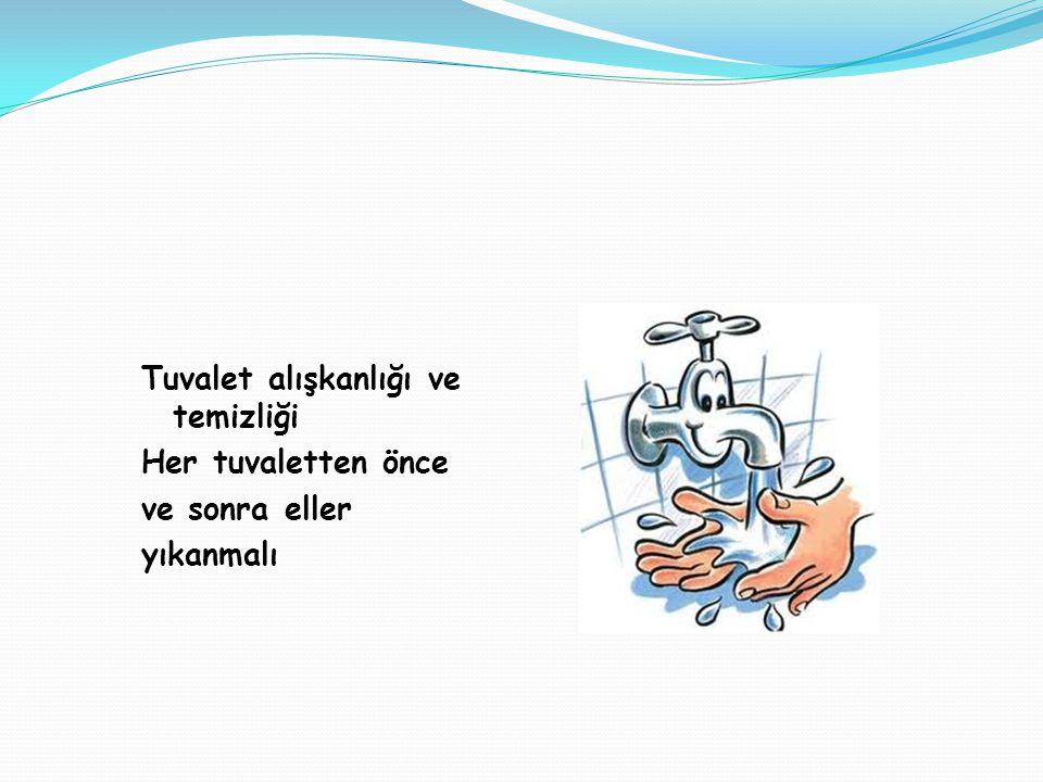 Tuvalet alışkanlığı ve temizliği Her tuvaletten önce ve sonra eller yıkanmalı