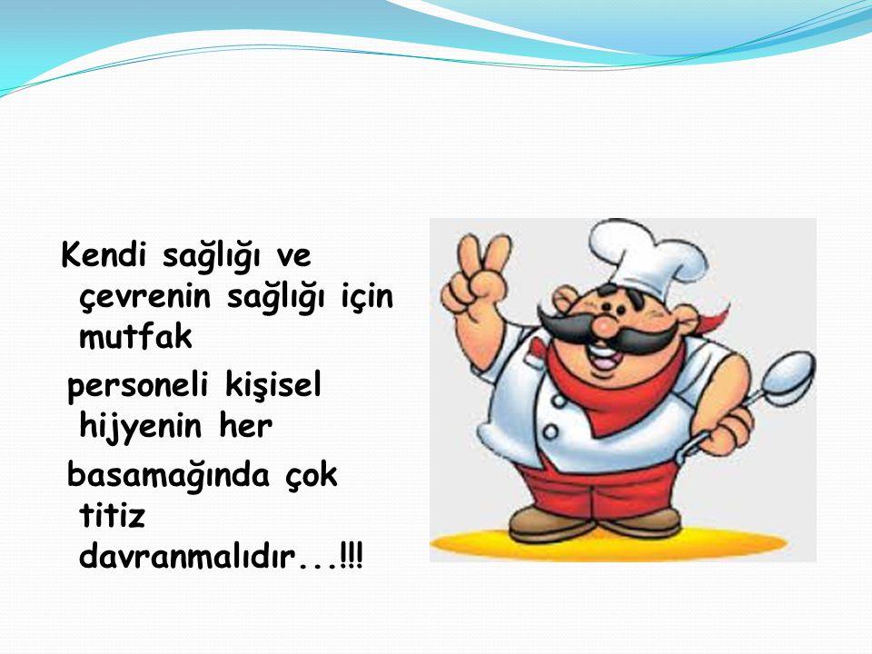 Kendi sağlığı ve çevrenin sağlığı için mutfak personeli kişisel hijyenin her basamağında çok titiz davranmalıdır...!!!