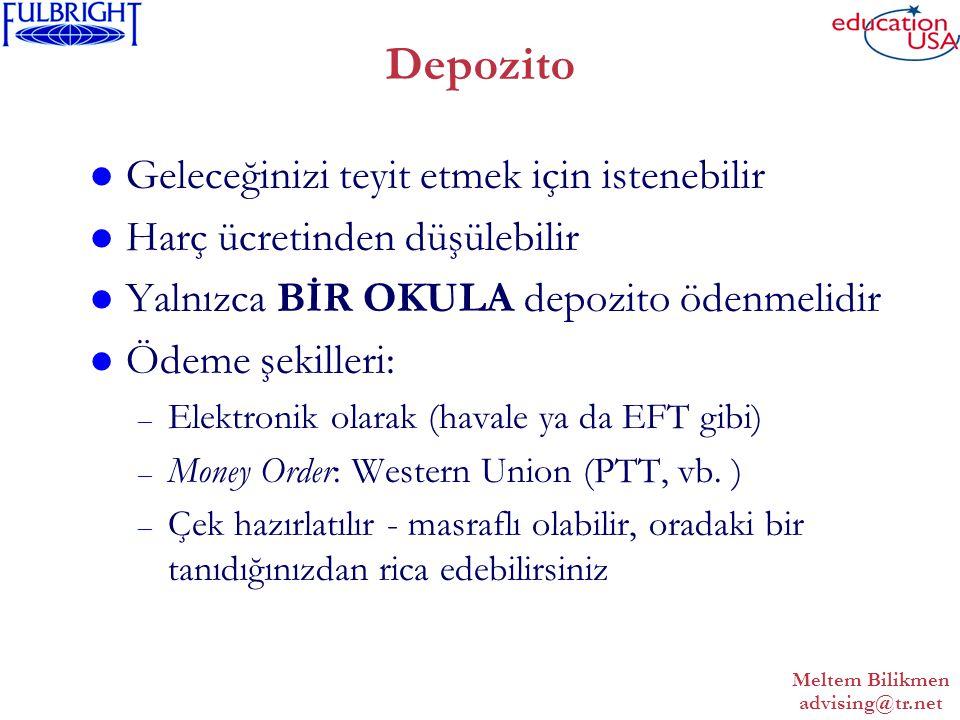 Meltem Bilikmen advising@tr.net Depozito Geleceğinizi teyit etmek için istenebilir Harç ücretinden düşülebilir Yalnızca BİR OKULA depozito ödenmelidir Ödeme şekilleri: – Elektronik olarak (havale ya da EFT gibi) – Money Order: Western Union (PTT, vb.