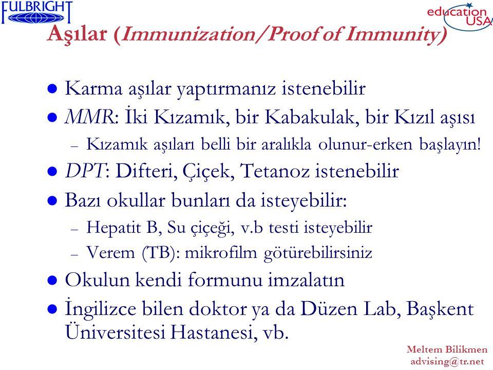 Meltem Bilikmen advising@tr.net Aşılar (Immunization/Proof of Immunity) Karma aşılar yaptırmanız istenebilir MMR: İki Kızamık, bir Kabakulak, bir Kızıl aşısı – Kızamık aşıları belli bir aralıkla olunur-erken başlayın.