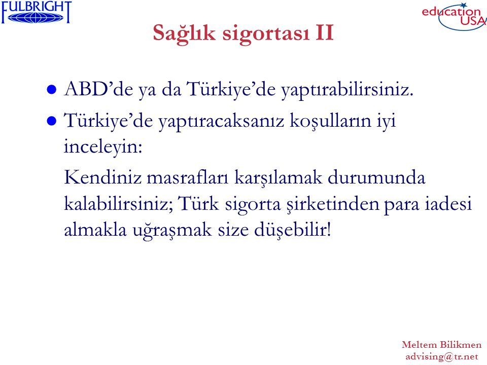 Meltem Bilikmen advising@tr.net Sağlık sigortası II ABD'de ya da Türkiye'de yaptırabilirsiniz.