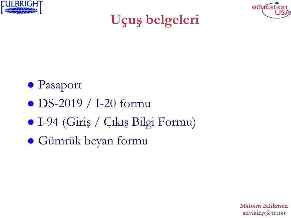 Meltem Bilikmen advising@tr.net Uçuş belgeleri Pasaport DS-2019 / I-20 formu I-94 (Giriş / Çıkış Bilgi Formu) Gümrük beyan formu