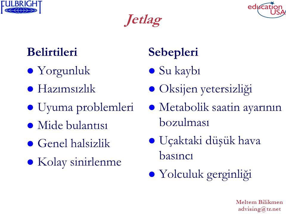 Meltem Bilikmen advising@tr.net Jetlag Belirtileri Yorgunluk Hazımsızlık Uyuma problemleri Mide bulantısı Genel halsizlik Kolay sinirlenme Sebepleri Su kaybı Oksijen yetersizliği Metabolik saatin ayarının bozulması Uçaktaki düşük hava basıncı Yolculuk gerginliği