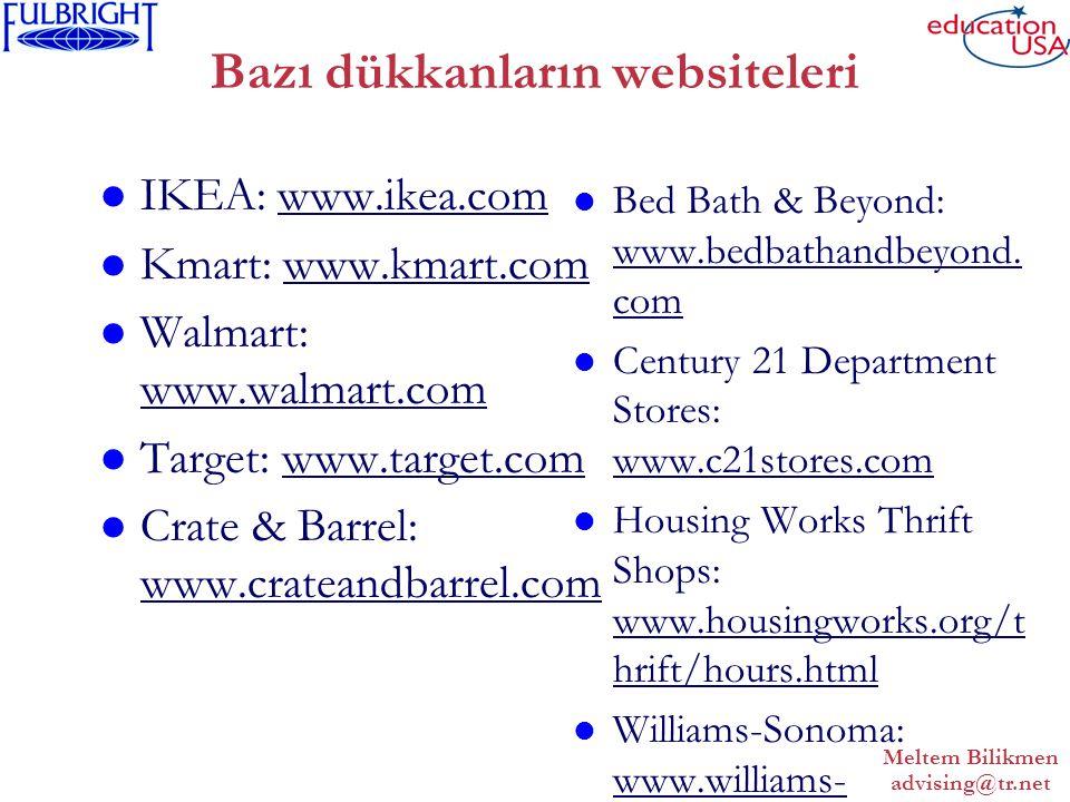 Meltem Bilikmen advising@tr.net Bazı dükkanların websiteleri IKEA: www.ikea.com Kmart: www.kmart.com Walmart: www.walmart.com Target: www.target.com Crate & Barrel: www.crateandbarrel.com Bed Bath & Beyond: www.bedbathandbeyond.