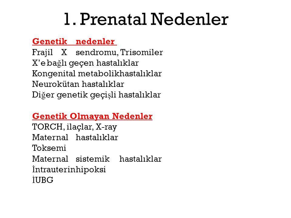 1. Prenatal Nedenler Genetiknedenler FrajilXsendromu, Trisomiler X'eba ğ lı geçen hastalıklar Kongenital metabolikhastalıklar Neurokütan hastalıklar D