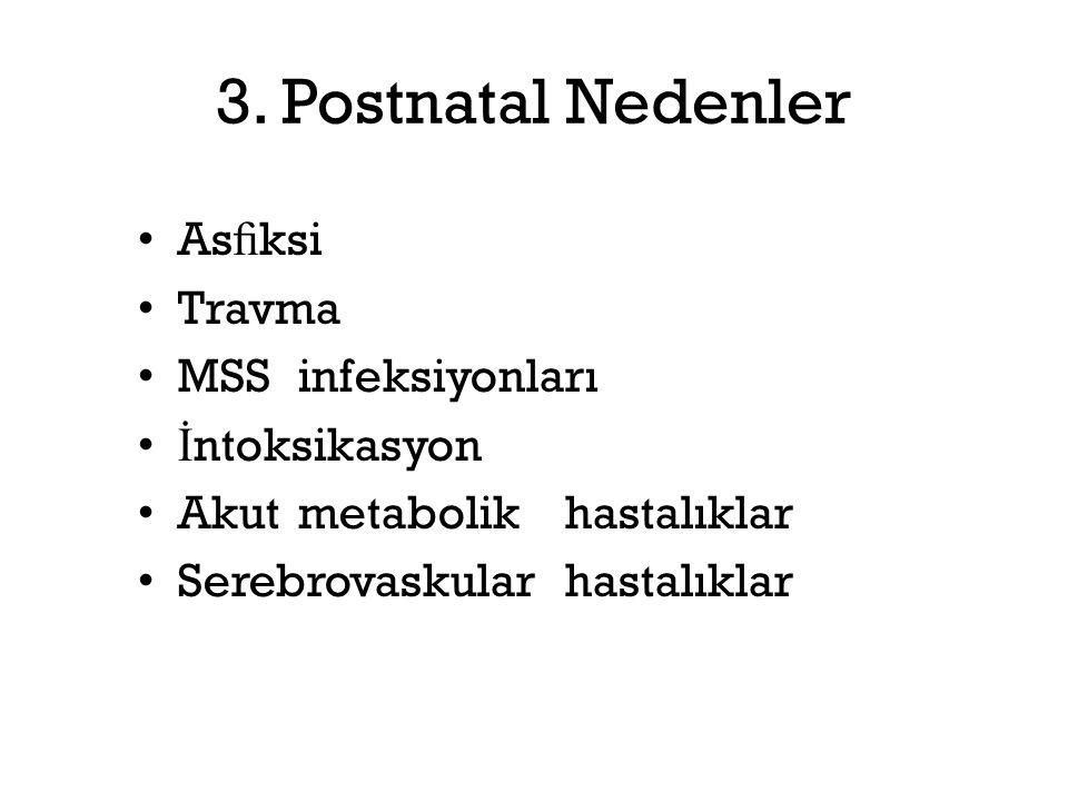 3. Postnatal Nedenler As fi ksi Travma MSSinfeksiyonları İ ntoksikasyon Akutmetabolikhastalıklar Serebrovaskularhastalıklar