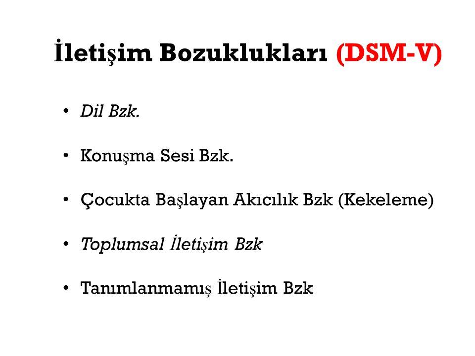 İ leti ş im Bozuklukları (DSM-V) Dil Bzk. Konu ş ma Sesi Bzk. Çocukta Ba ş layan Akıcılık Bzk (Kekeleme) Toplumsal İ leti ş im Bzk Tanımlanmamı ş İ le