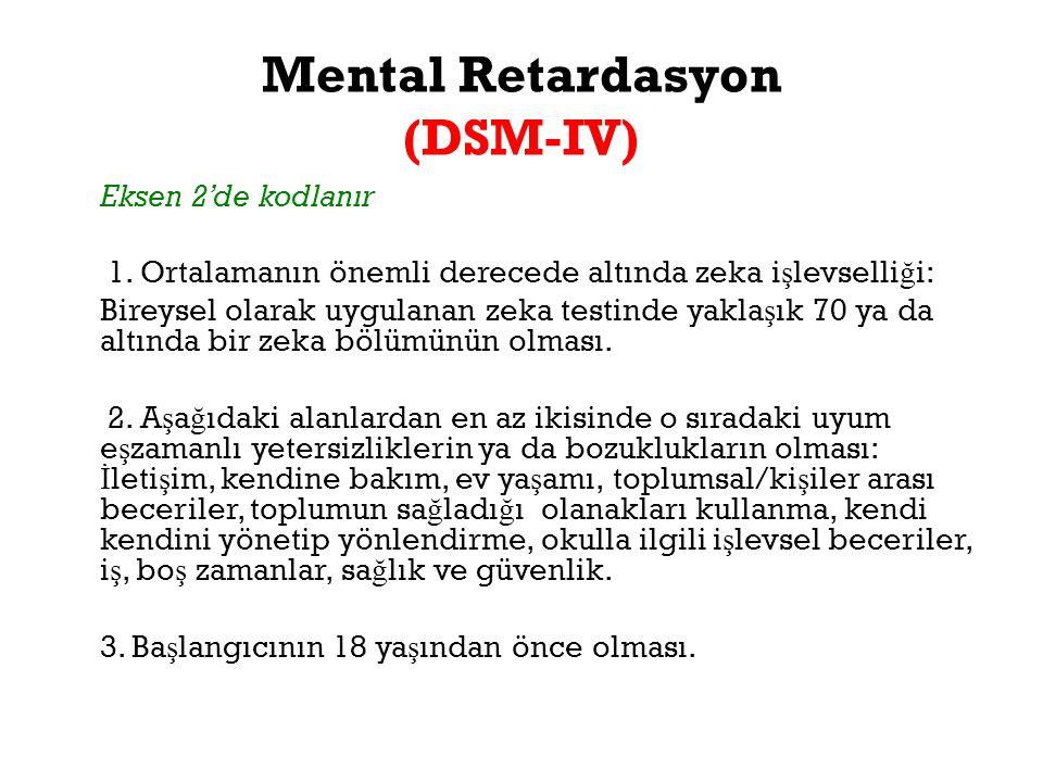 Mental Retardasyon (DSM-IV) Eksen 2'de kodlanır 1. Ortalamanın önemli derecede altında zeka i ş levselli ğ i: Bireysel olarak uygulanan zeka testinde