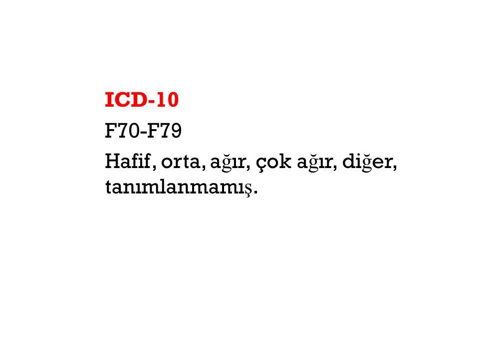 ICD-10 F70-F79 Hafif, orta, a ğ ır, çok a ğ ır, di ğ er, tanımlanmamı ş.