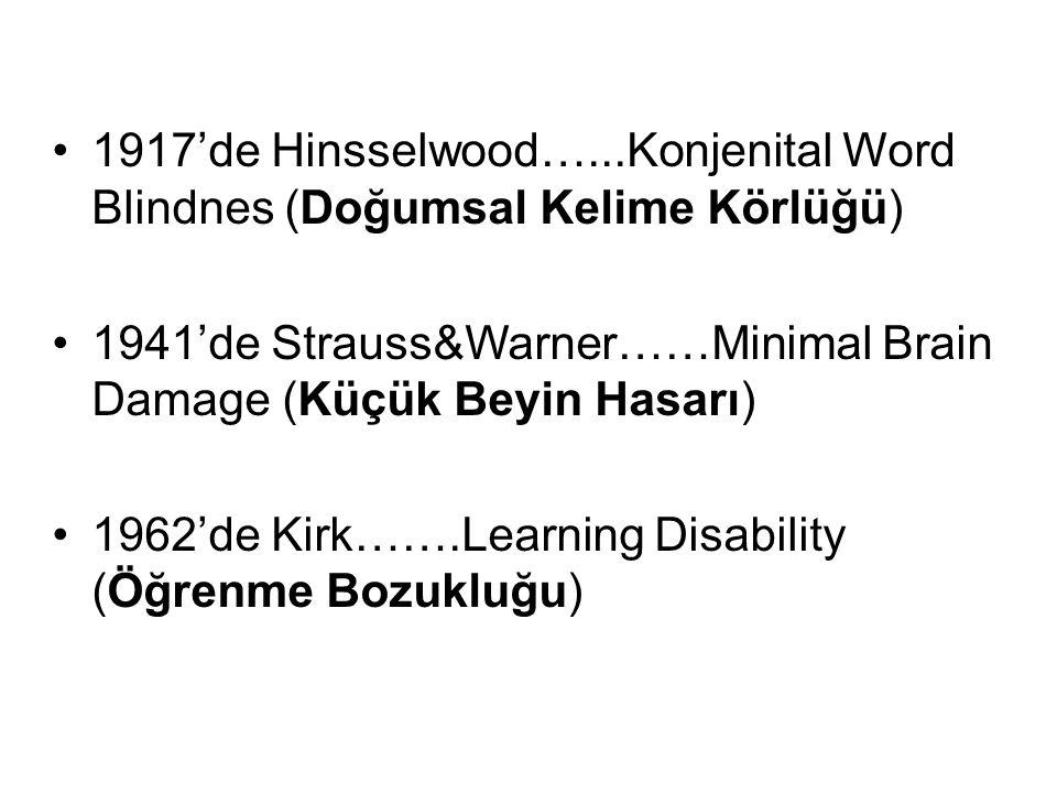 1917'de Hinsselwood…...Konjenital Word Blindnes (Doğumsal Kelime Körlüğü) 1941'de Strauss&Warner……Minimal Brain Damage (Küçük Beyin Hasarı) 1962'de Ki