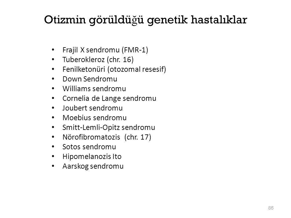 85 Otizmin görüldü ğ ü genetik hastalıklar Frajil X sendromu (FMR-1) Tuberokleroz (chr. 16) Fenilketonüri (otozomal resesif) Down Sendromu Williams se