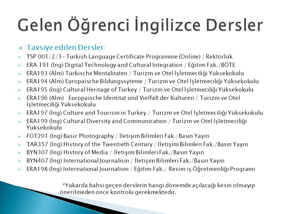  Tavsiye edilen Dersler:  TSP 001/2/3- Turkish Language Certificate Programme (Online) / Rektörlük  ERA 191 (İng) Digital Technology and Cultural I