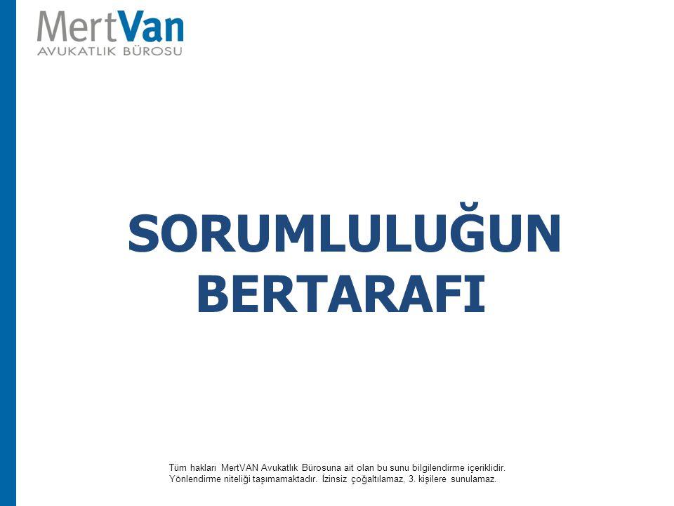 SORUMLULUĞUN BERTARAFI Tüm hakları MertVAN Avukatlık Bürosuna ait olan bu sunu bilgilendirme içeriklidir. Yönlendirme niteliği taşımamaktadır. İzinsiz