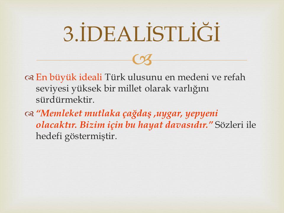   İleri görüşlülük M.Kemal'in Büyük bir devlet adamı olma yönünü gösterir.