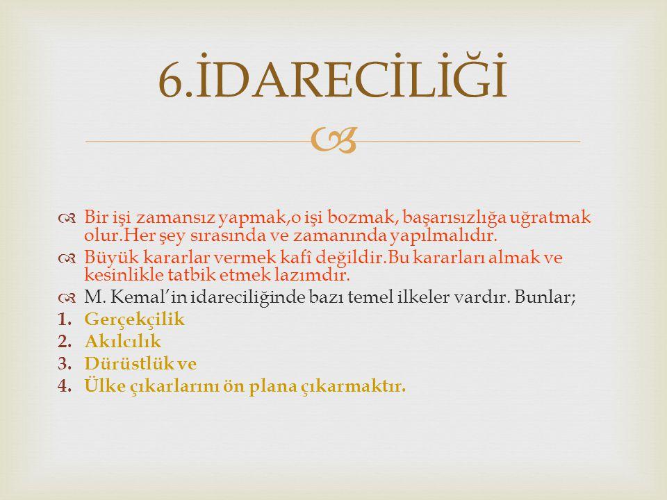   Atatürk önemli düşünceler karşısında önce düşünür, inceler, araştırır ve tartışırdı.