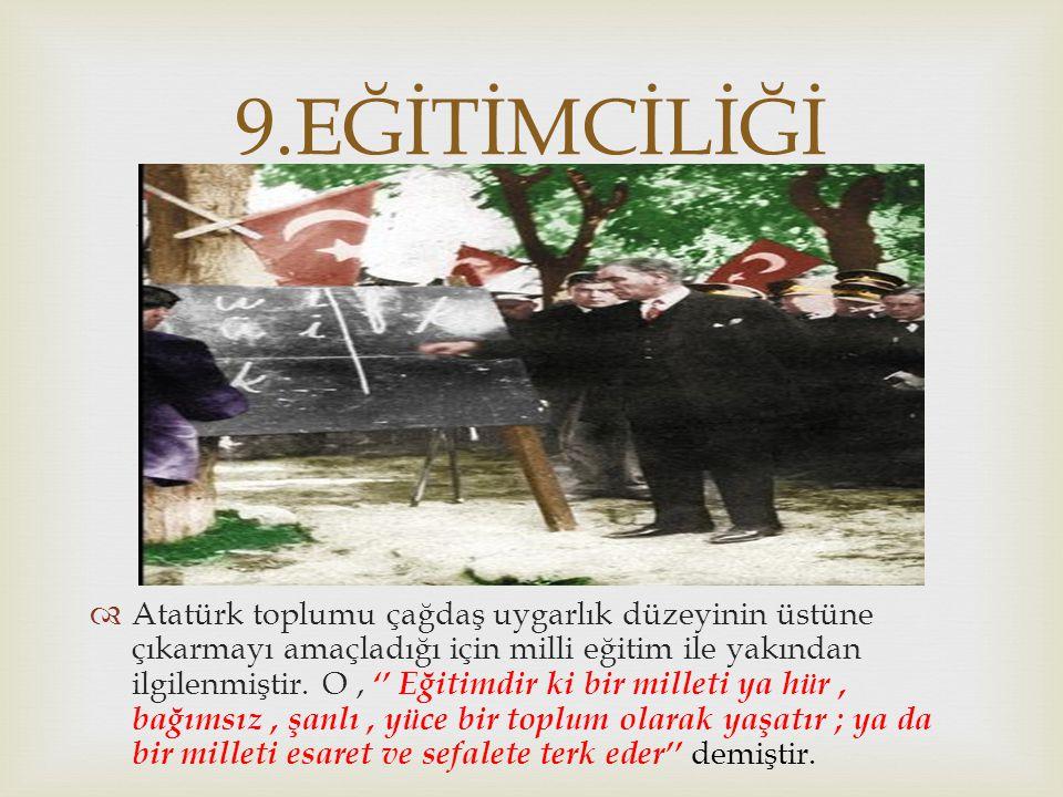   Atatürk, doğruyu söylemekten asla çekinmezdi.''Ben düşündüklerimi,daima halkın huzurunda söylemeliyim.yanlışım varsa halk beni tekzip eder.'' derdi.