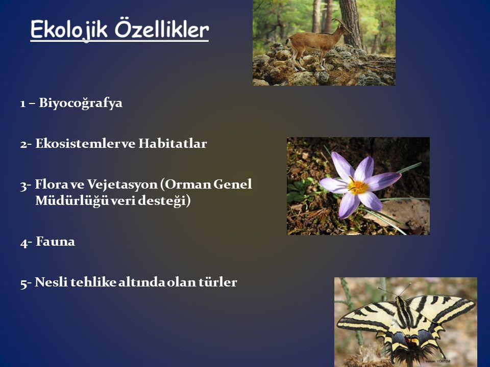 1 – Biyocoğrafya 2- Ekosistemler ve Habitatlar 3- Flora ve Vejetasyon (Orman Genel Müdürlüğü veri desteği) 4- Fauna 5- Nesli tehlike altında olan türler