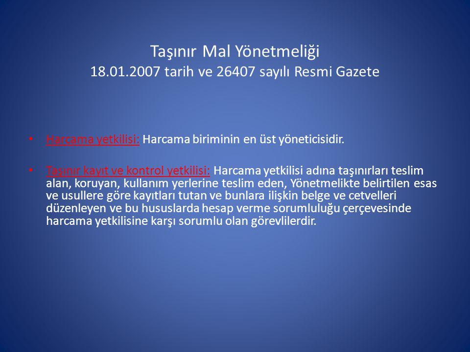 Taşınır Mal Yönetmeliği 18.01.2007 tarih ve 26407 sayılı Resmi Gazete Harcama yetkilisi: Harcama biriminin en üst yöneticisidir.