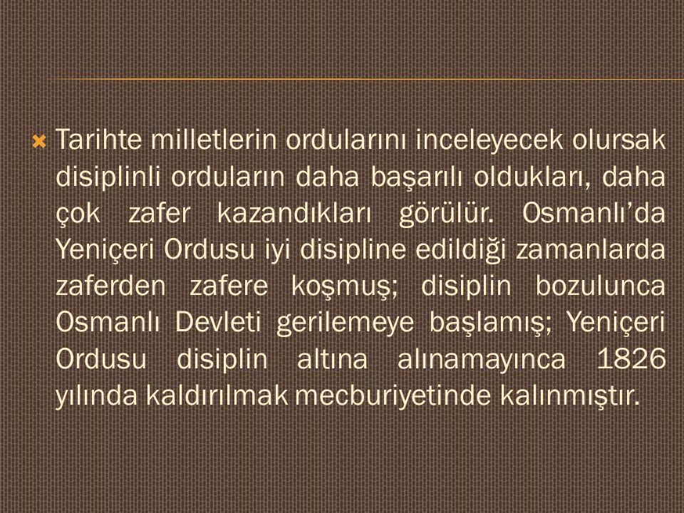  Tarihte milletlerin ordularını inceleyecek olursak disiplinli orduların daha başarılı oldukları, daha çok zafer kazandıkları görülür. Osmanlı'da Yen