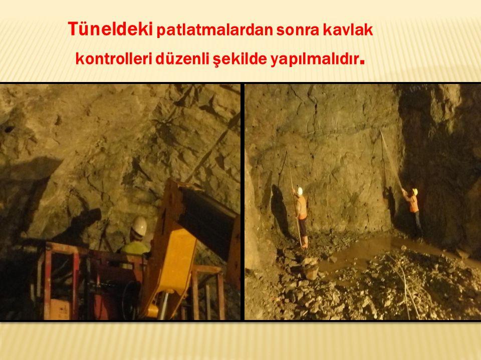 Tüneldeki patlatmalardan sonra kavlak kontrolleri düzenli şekilde yapılmalıdır.