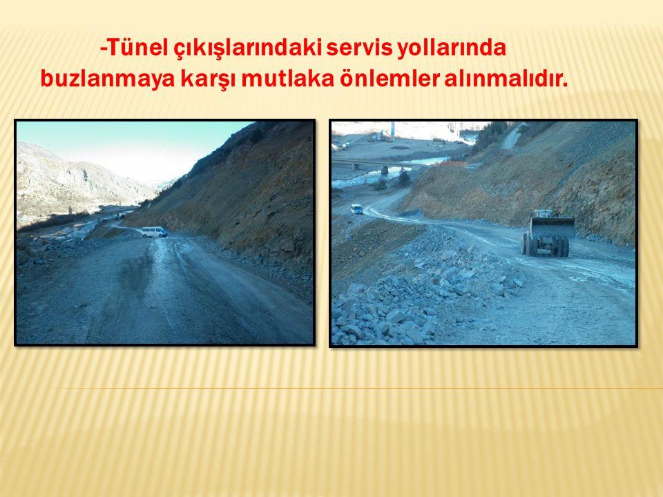 -Tünel çıkışlarındaki servis yollarında buzlanmaya karşı mutlaka önlemler alınmalıdır.