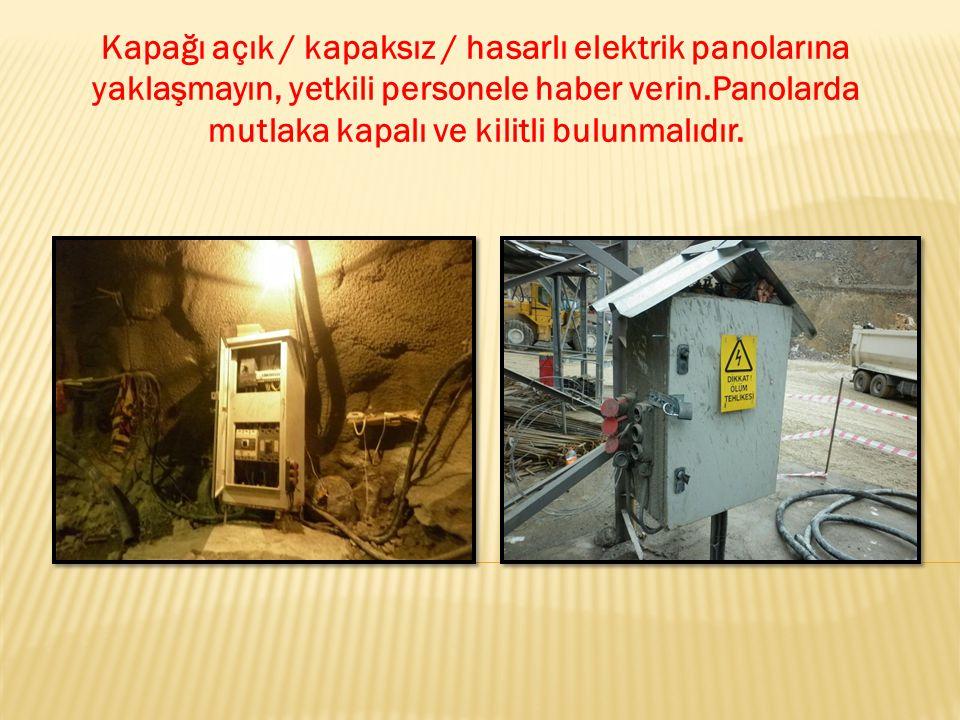 Kapağı açık / kapaksız / hasarlı elektrik panolarına yaklaşmayın, yetkili personele haber verin.Panolarda mutlaka kapalı ve kilitli bulunmalıdır.