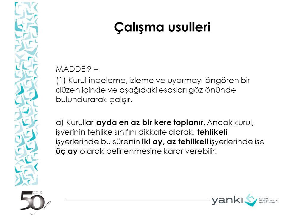 Çalışma usulleri MADDE 9 – (1) Kurul inceleme, izleme ve uyarmayı öngören bir düzen içinde ve aşağıdaki esasları göz önünde bulundurarak çalışır. a) K