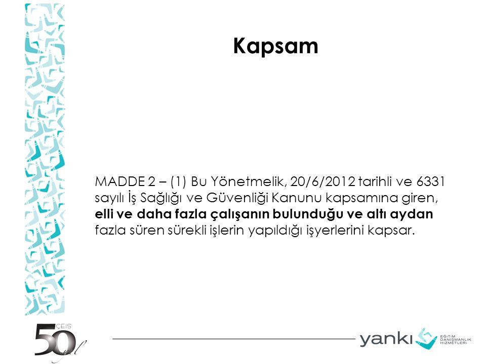 Kapsam MADDE 2 – (1) Bu Yönetmelik, 20/6/2012 tarihli ve 6331 sayılı İş Sağlığı ve Güvenliği Kanunu kapsamına giren, elli ve daha fazla çalışanın bulu