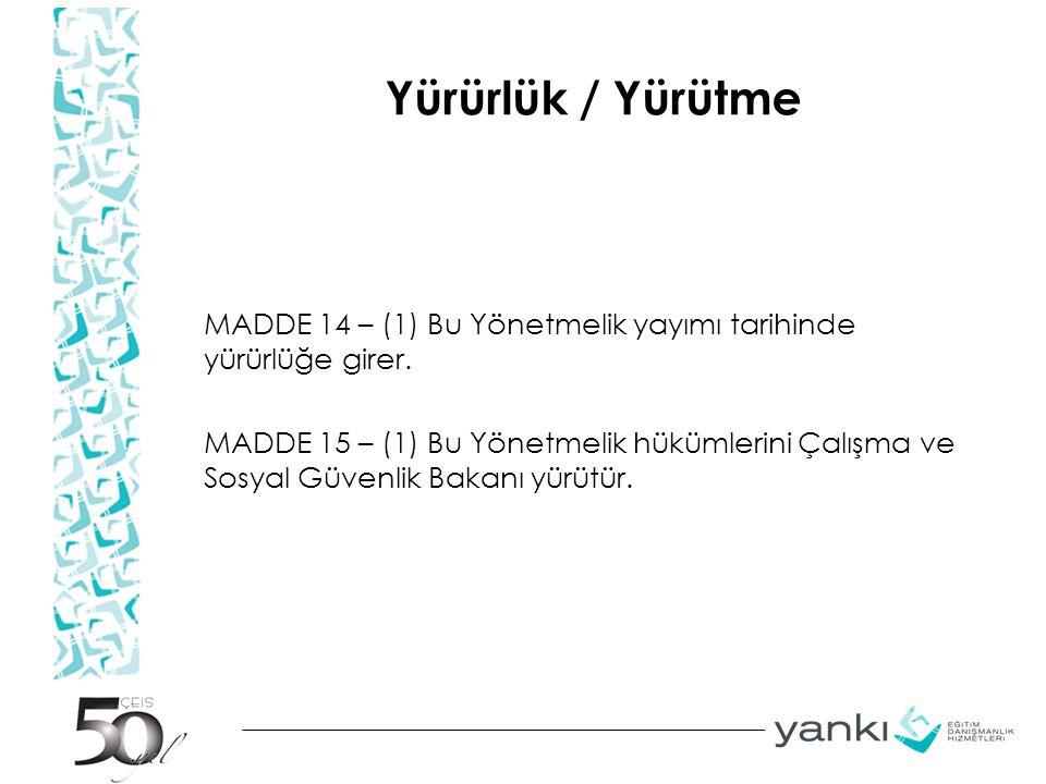 Yürürlük / Yürütme MADDE 14 – (1) Bu Yönetmelik yayımı tarihinde yürürlüğe girer. MADDE 15 – (1) Bu Yönetmelik hükümlerini Çalışma ve Sosyal Güvenlik