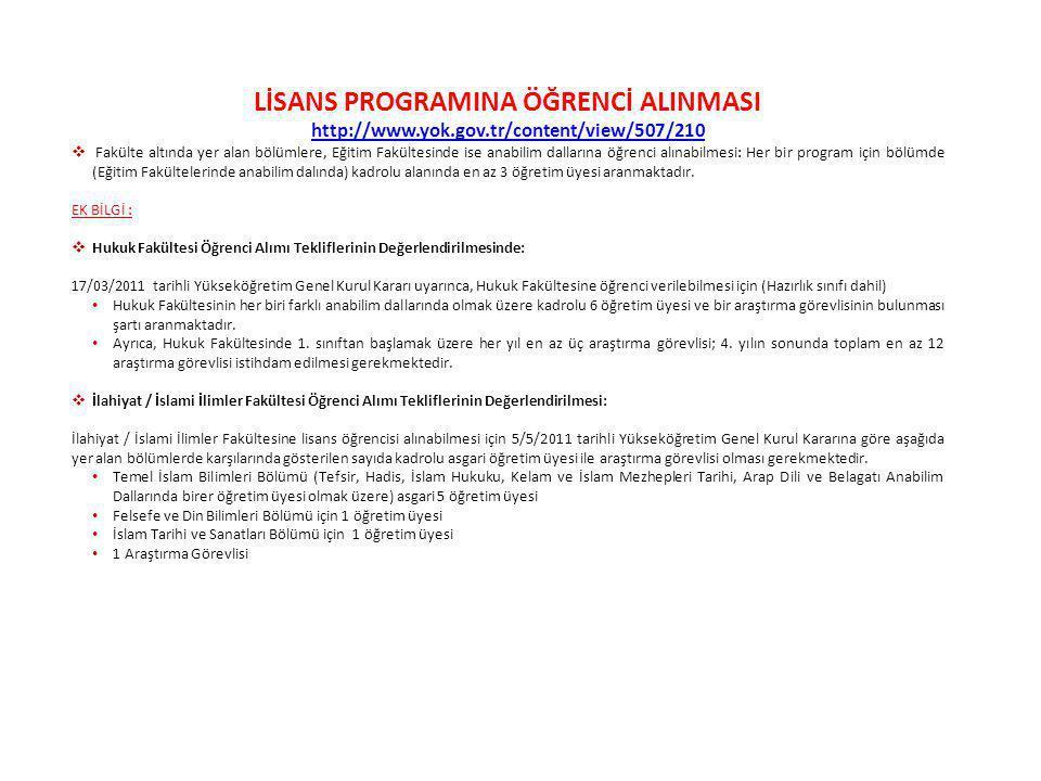 LİSANS PROGRAMINA ÖĞRENCİ ALINMASI http://www.yok.gov.tr/content/view/507/210  Fakülte altında yer alan bölümlere, Eğitim Fakültesinde ise anabilim d