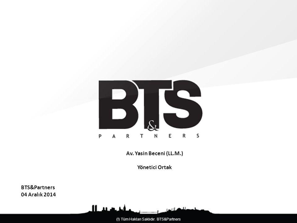 (!) Tüm Hakları Saklıdır.BTS&Partners BTS&Partners 04 Aralık 2014 Av.