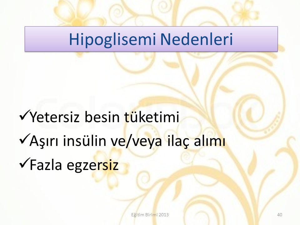 Hipoglisemi Nedenleri Yetersiz besin tüketimi Aşırı insülin ve/veya ilaç alımı Fazla egzersiz 40Eğitim Birimi 2013