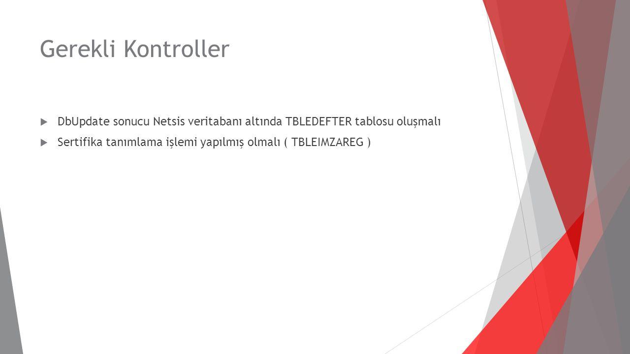 Gerekli Kontroller  DbUpdate sonucu Netsis veritabanı altında TBLEDEFTER tablosu oluşmalı  Sertifika tanımlama işlemi yapılmış olmalı ( TBLEIMZAREG