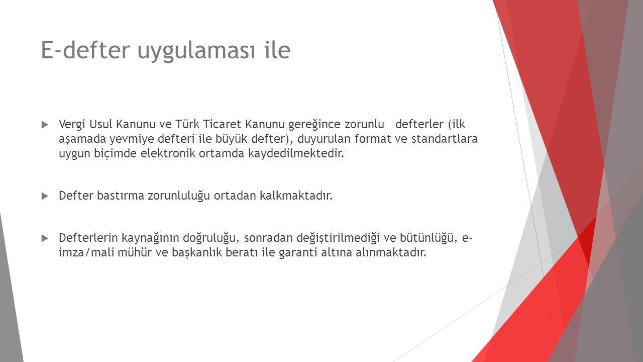 E-defter uygulaması ile  Vergi Usul Kanunu ve Türk Ticaret Kanunu gereğince zorunlu defterler (ilk aşamada yevmiye defteri ile büyük defter), duyurul