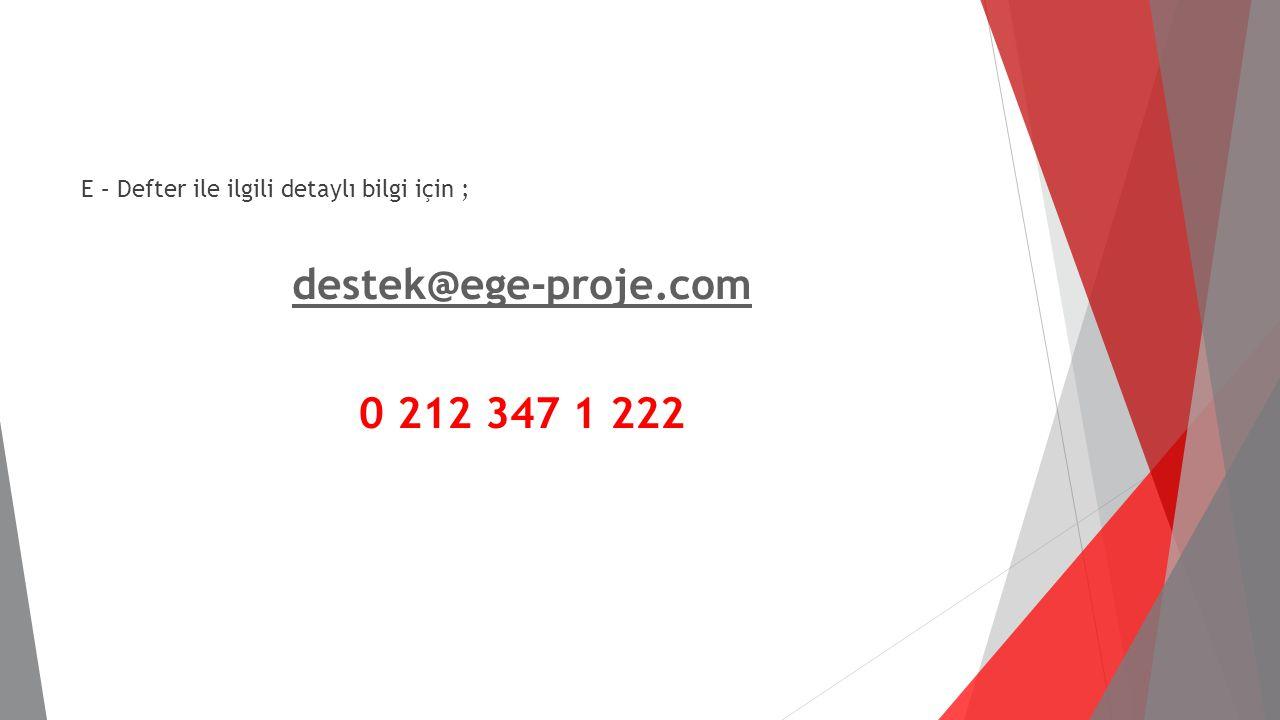 E – Defter ile ilgili detaylı bilgi için ; destek@ege-proje.com 0 212 347 1 222