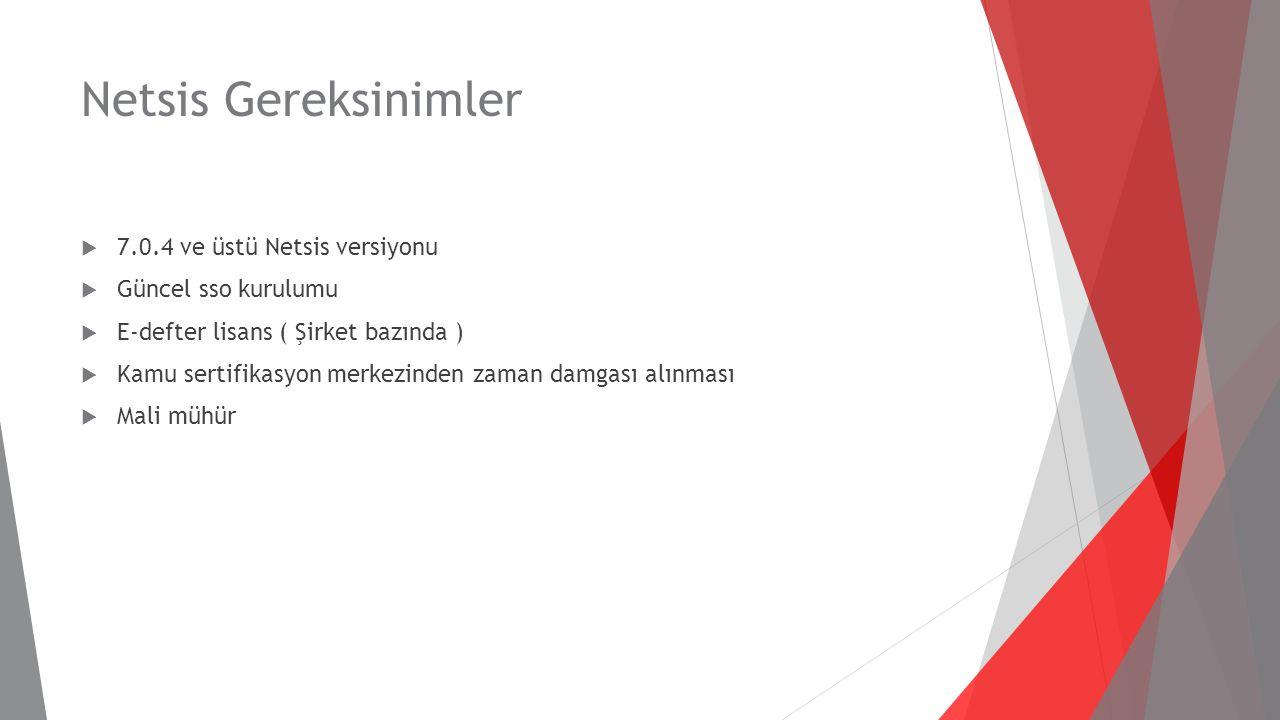 Netsis Gereksinimler  7.0.4 ve üstü Netsis versiyonu  Güncel sso kurulumu  E-defter lisans ( Şirket bazında )  Kamu sertifikasyon merkezinden zama