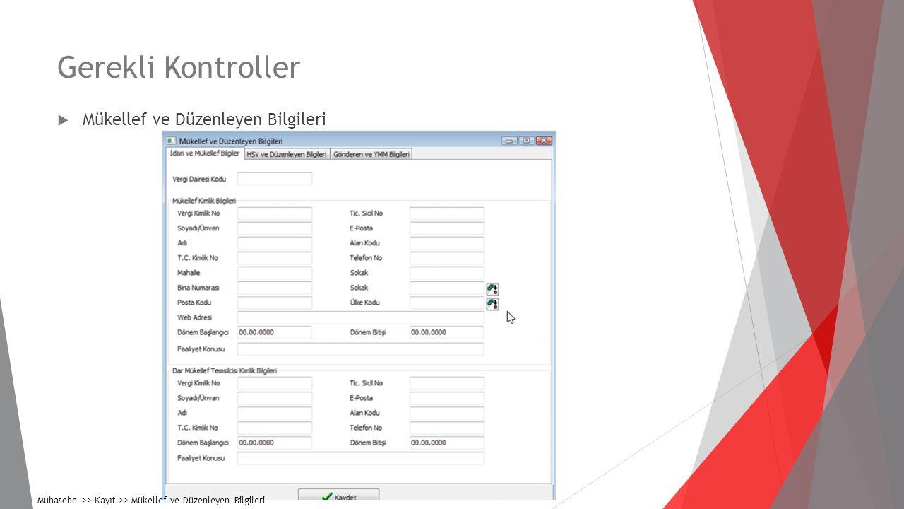 Gerekli Kontroller  Mükellef ve Düzenleyen Bilgileri Muhasebe >> Kayıt >> Mükellef ve Düzenleyen Bilgileri