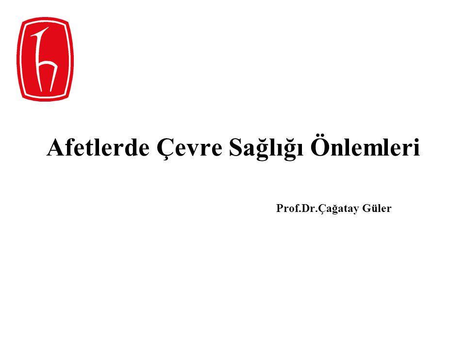 Afetlerde Çevre Sağlığı Önlemleri Prof.Dr.Çağatay Güler