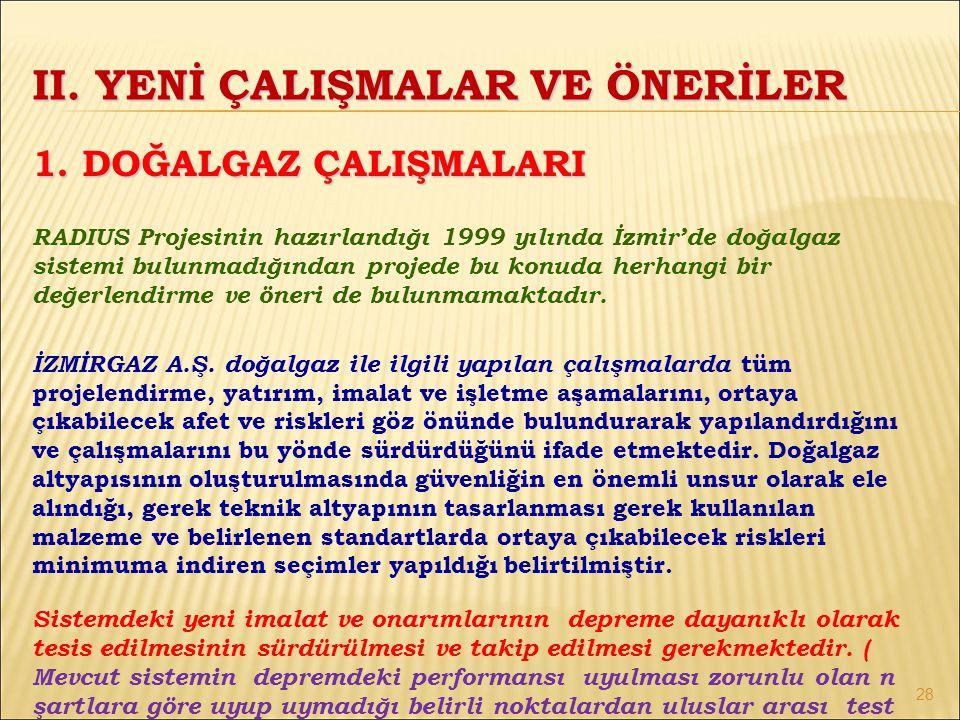RADIUS Projesinin hazırlandığı 1999 yılında İzmir'de doğalgaz sistemi bulunmadığından projede bu konuda herhangi bir değerlendirme ve öneri de bulunmamaktadır.
